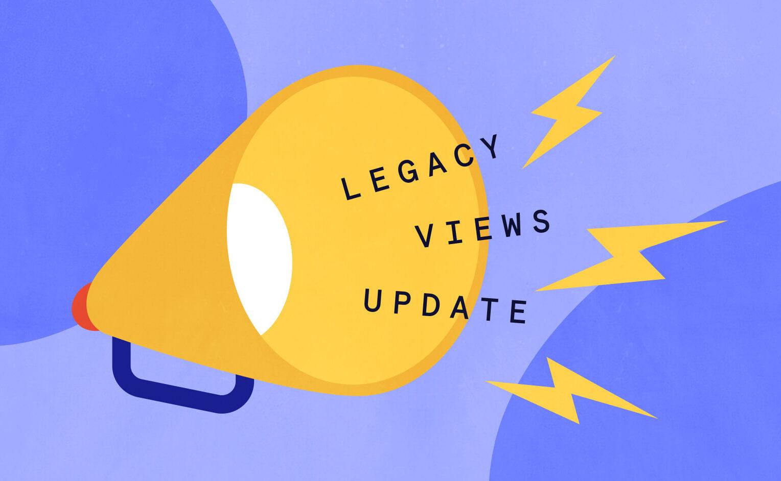 Legacy Views Update