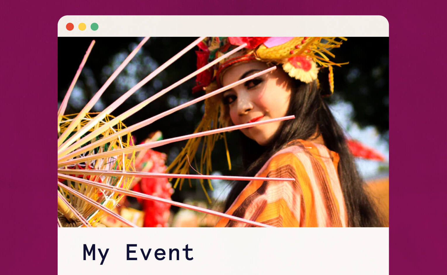 """A woman dressed in colorful, yellow/orange, artistic Indonesian festival attire. Text underneath the photo reads """"My Event"""""""